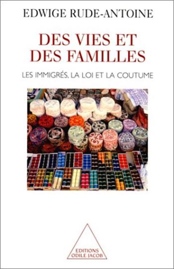 Des vies et des familles - Les immigrés, la loi et la coutume