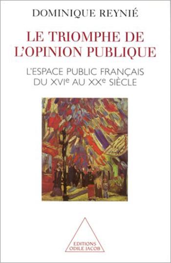 Triomphe de l'opinion publique (Le) - L'espace public français du XVIe au XXe siècle