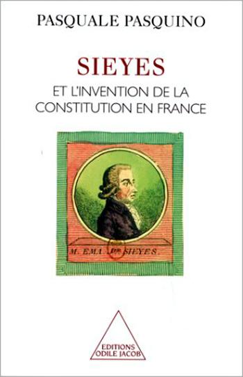 Sieyès et l'invention de la Constitution en France