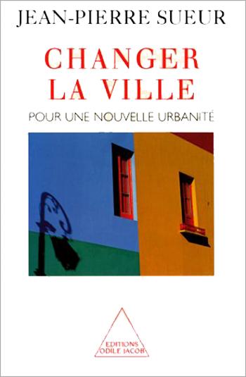 Changer la ville - Pour une nouvelle urbanité