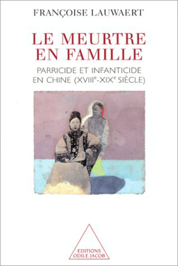 Murder in the Family - Parricide and Infanticide in China (18th-19th Century)