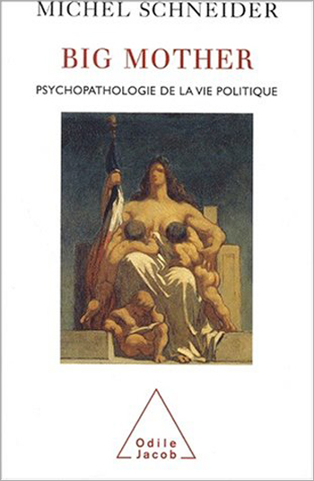 Big Mother - The Psychopathology of Political Life