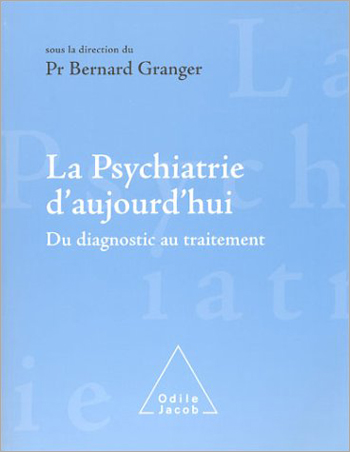 Psychiatrie d'aujourd'hui (La) - Du diagnostic au traitement
