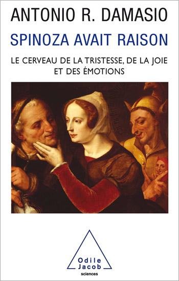 Spinoza avait raison - Joie et tristesse, le cerveau des émotions