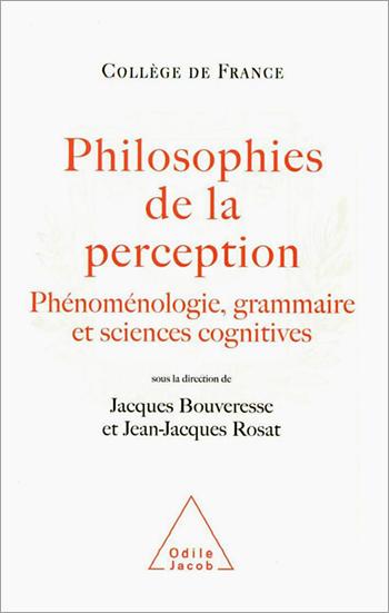 Philosophies de la perception - Phénoménologie, grammaire et sciences cognitives