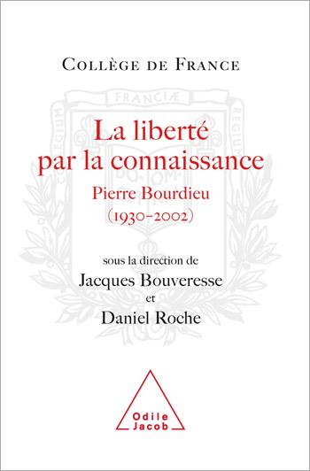 Freedom Through Knowledge: Pierre Bourdieu, 1930-2002 (Travaux du Collège de France)