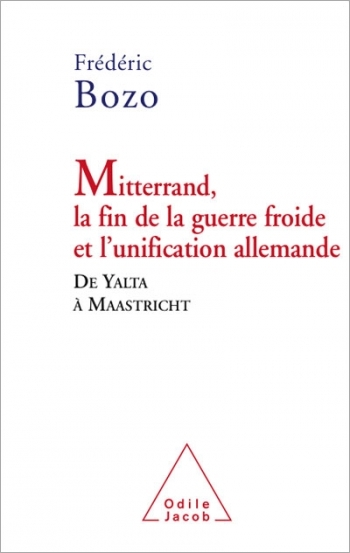 Mitterrand: The End of the Cold War and German Unification - From Yalta to Masstricht