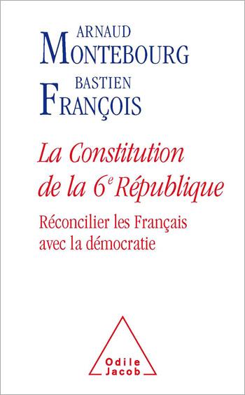 Constitution de la 6e République (La) - Réconcilier les Français avec la démocratie