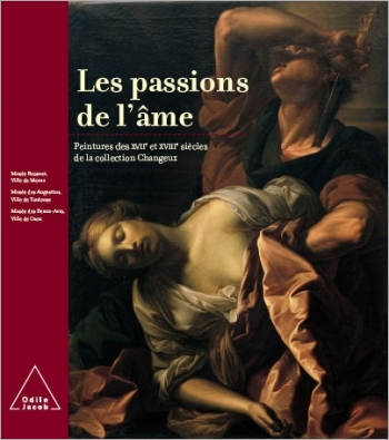 Passions of the Spirit - Seventeenth- and Eighteenth-Century Paintings in the Changeux Collection