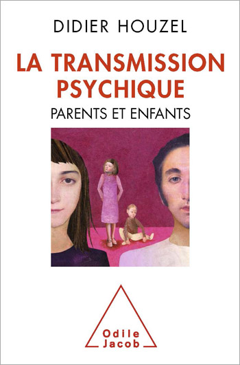 Transmission psychique (La) - Parents et enfants