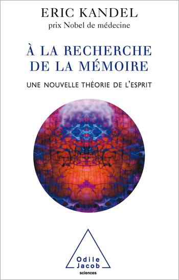 À la recherche de la mémoire - Une nouvelle théorie de l'esprit