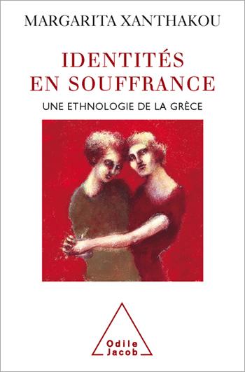 Identités en souffrance - Une ethnologie de la Grèce