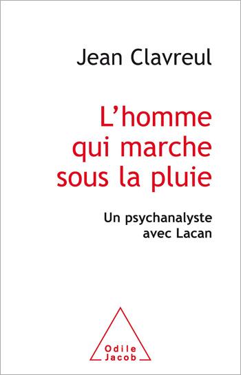 homme qui marche sous la pluie (L') - Un psychanalyste avec Lacan
