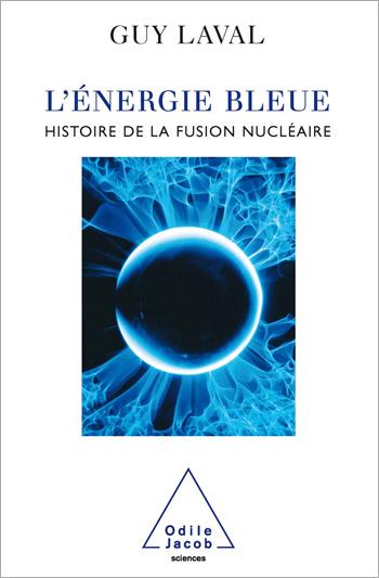 Énergie bleue (L') - Histoire de la fusion nucléaire