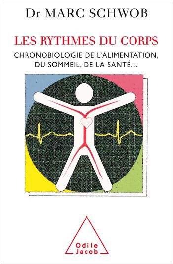 Rythmes du corps (Les) - Chronobiologie de l'alimentation, du sommeil, de la santé...