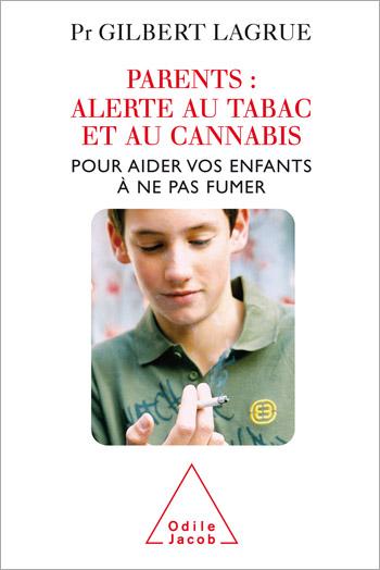 Parents : Alerte au tabac et au cannabis - Pour aider vos enfants à ne pas fumer