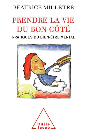 Prendre la vie du bon côté - Pratiques du bien-être mental