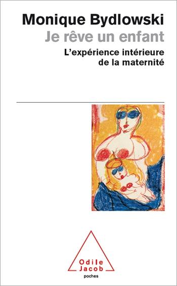 Je rêve un enfant - L'expérience intérieure de la maternité