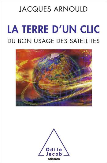Terre d'un clic (La) - Du bon usage des satellites