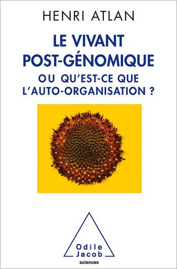 Vivant post-génomique (Le) - ou Qu'est-ce que l'auto-organisation ?