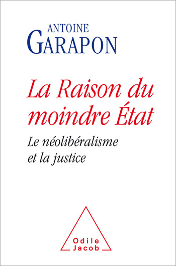 Raison du moindre État (La) - Le néolibéralisme et la justice