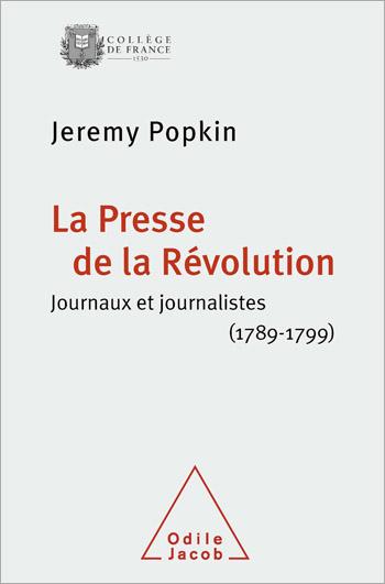 Presse de la Révolution (La) - Journaux et journalistes (1789-1799)