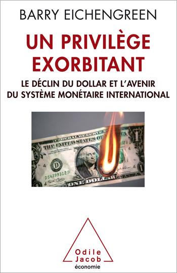 Un privilège exorbitant - Le déclin du dollar et l'avenir du système monétaire international