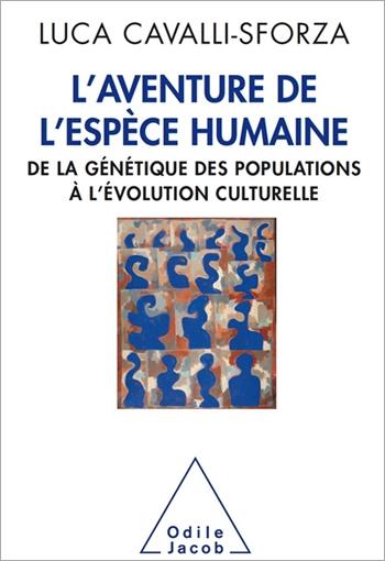 Aventure de l'espèce humaine (L') - De la génétique des populations à l'évolution culturelle