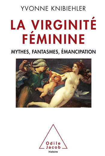 History of Virginity (The) - Myths, fantasies, emancipation