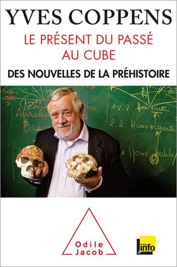 Présent du passé au cube (Le) - Des nouvelles de la préhistoire