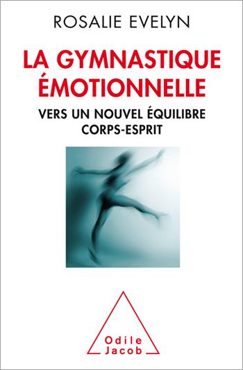 Gymnastique émotionnelle (La) - Vers un nouvel équilibre corps-esprit