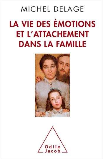 Vie des émotions et l'attachement dans la famille (La)