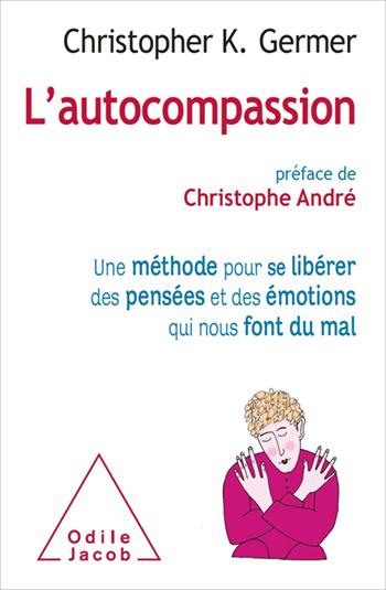 Autocompassion (L') - Une méthode pour se libérer des pensées et des émotions qui nous font du mal