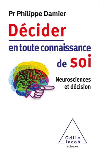 Décider en toute connaissance de soi - Neurosciences et décision