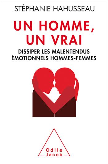 Un homme, un vrai - Dissiper les malentendus émotionnels hommes-femmes