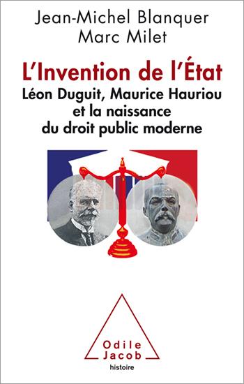 Invention de l'Etat (L') - Léon Duguit, Maurice Hauriou et la naissance du droit public moderne