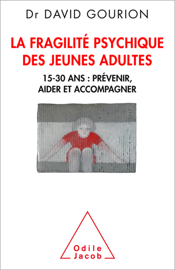 Fragilité psychique des jeunes adultes (La) - 15-30 ans : prévenir, aider et accompagner