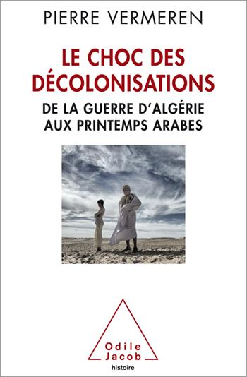 Choc des décolonisations (Le) - De la guerre d'Algérie aux printemps arabes