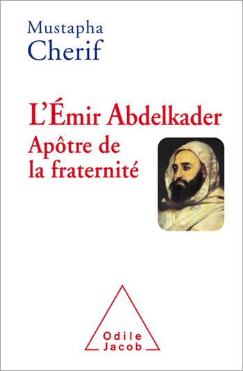 Émir Abdelkader. Apôtre de la fraternité (L')