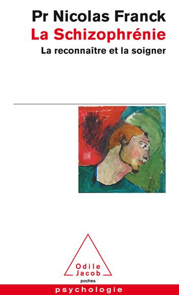 Schizophrénie (La) - La reconnaître et la soigner
