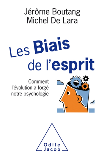 Biais de l'esprit (Les) - Comment l'évolution a forgé notre psychologie