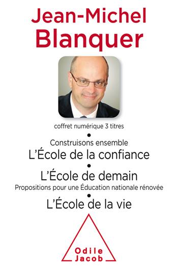 Coffret numérique - Jean-Michel Blanquer - Construisons ensemble l'École de la confiance ;L'École de demain ;L'École de la vie