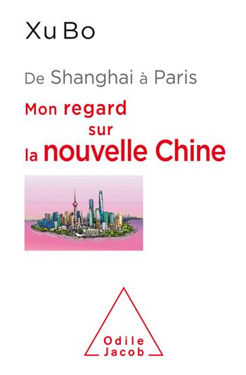 De Shanghai à Paris - Mon regard sur la nouvelle Chine