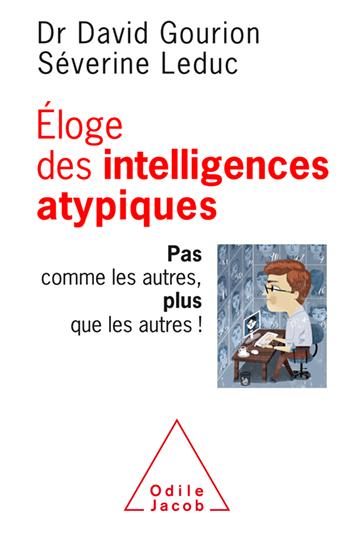 Éloge des intelligences atypiques - Pas comme les autres, plus que les autres !
