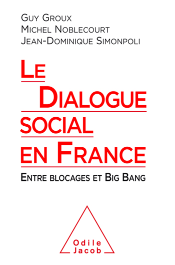 Dialogue social en France (Le) - Entre blocages et Big Bang