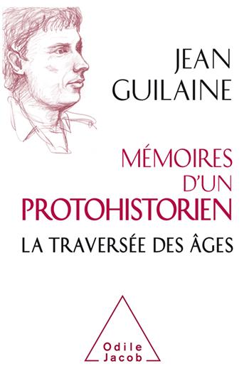 Mémoires d'un protohistorien - La traversée des âges