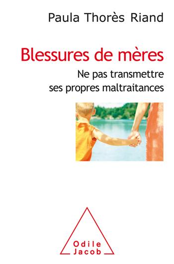 Blessures de mères - Ne pas transmettre ses propres maltraitances