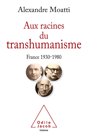 Roots of Transhumanism (The ) - France 1930-1980