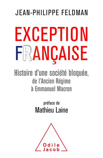 Exception française - Histoire d'une société bloquée de l'Ancien Régime à Emmanuel Macron