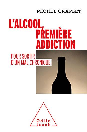Alcool, première addiction (L') - Pour sortir d'un mal chronique